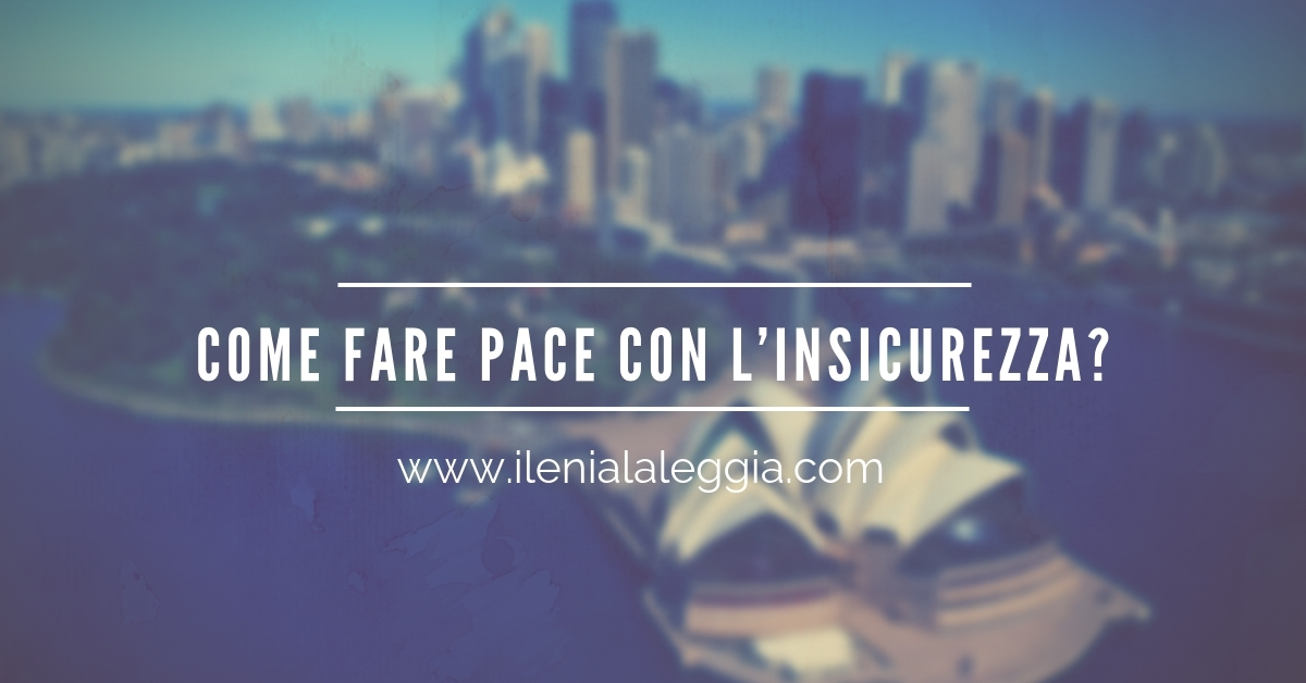 Come fare pace con l'insicurezza?
