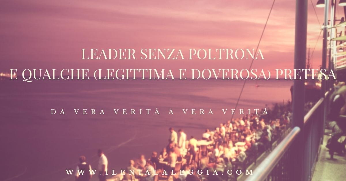Leader senza poltrona e qualche (legittima e doverosa) pretesa